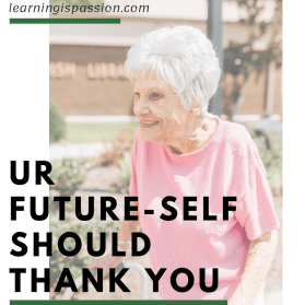 your future self should thank you