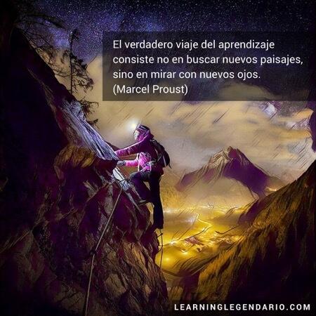 El verdadero viaje del aprendizaje consiste no en buscar nuevos paisajes sino en mirar con nuevos ojos. Marcel Proust.
