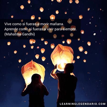 Vive como si fueras a morir mañana. Aprende como si fueras a vivir para siempre. Mahatma Gandhi.
