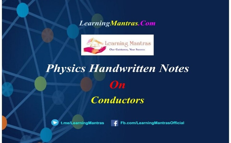 Conductors Handwritten Notes PDF for Class 12, NEET, JEE, Medical and Engineering Exams
