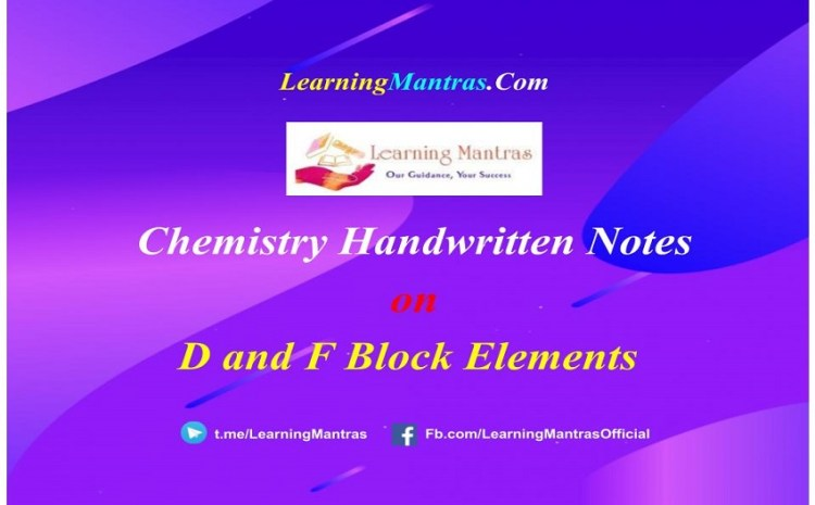 D and F Block Elements Handwritten Notes PDF for Class 12, NEET, JEE, Medical and Engineering Exams