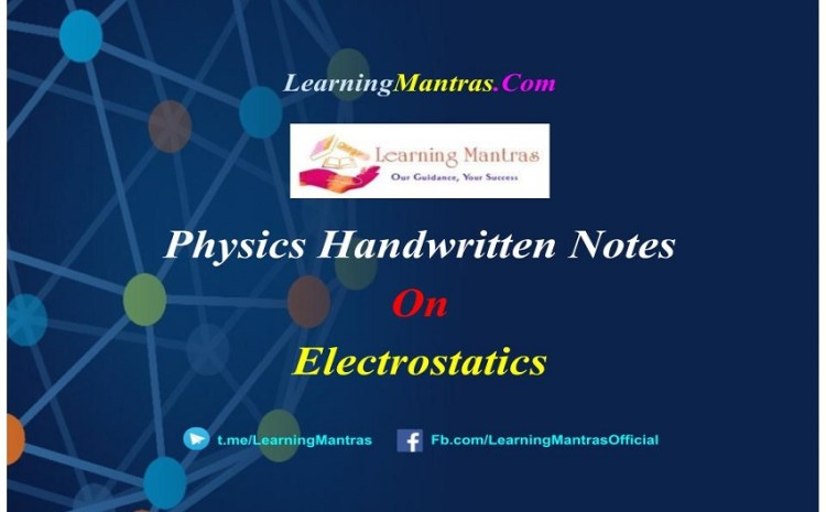 Electrostatics Handwritten Notes PDF for Class 12, NEET, JEE, Medical and Engineering Exams