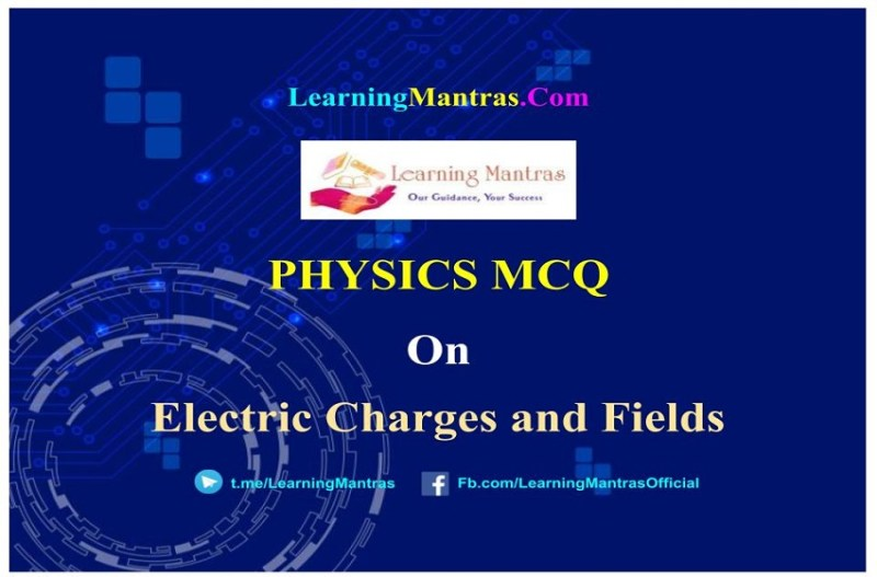 MCQ on Electric Charges and Fields