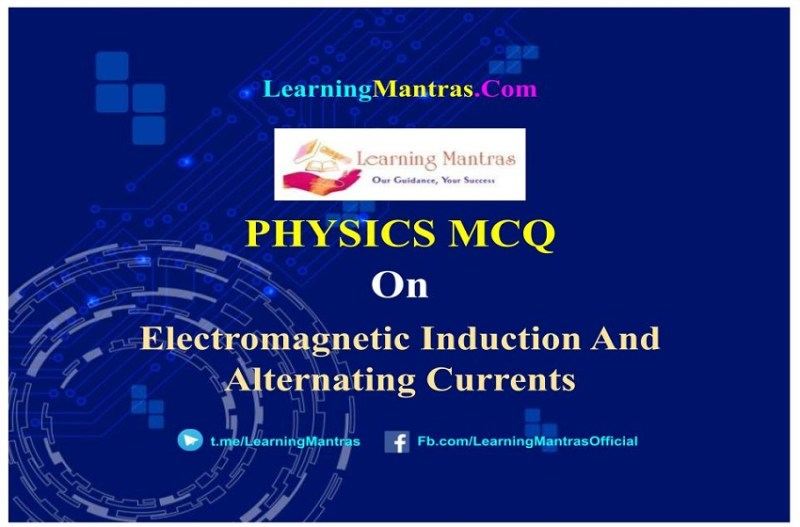 MCQ on Electromagnetic Induction And Alternating Currents