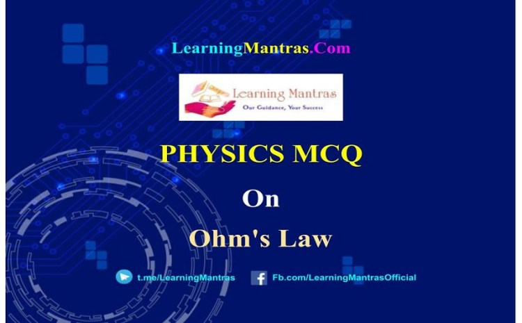 Physics MCQ on Ohms law for NEET, JEE, Medical and Engineering Exam 2021
