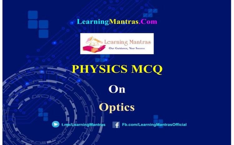 Physics MCQ on Optics for NEET, JEE, Medical and Engineering Exam 2021