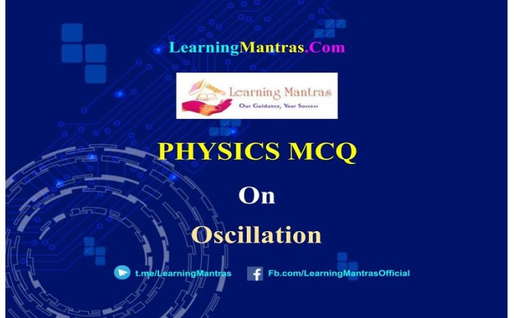 Physics MCQ on Oscillation for NEET, JEE, Medical and Engineering Exam 2021
