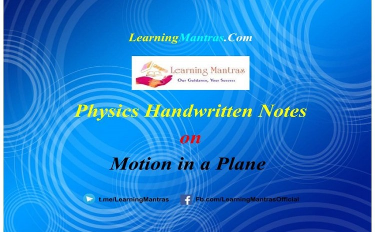 Motion in a Plane Handwritten Notes PDF for Class 12 NEET, JEE, Medical and Engineering Exams