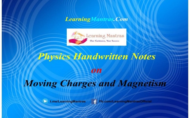 Moving Charges and Magnetism Handwritten Notes PDF for Class 12 NEET, JEE, Medical and Engineering Exams