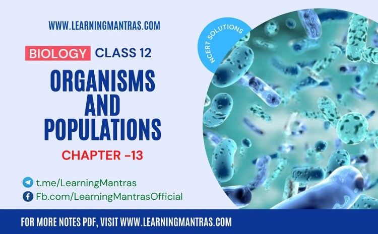 NCERT Solutions for Organisms and Populations – Biology Class 12 Chapter 13 – Download PDF