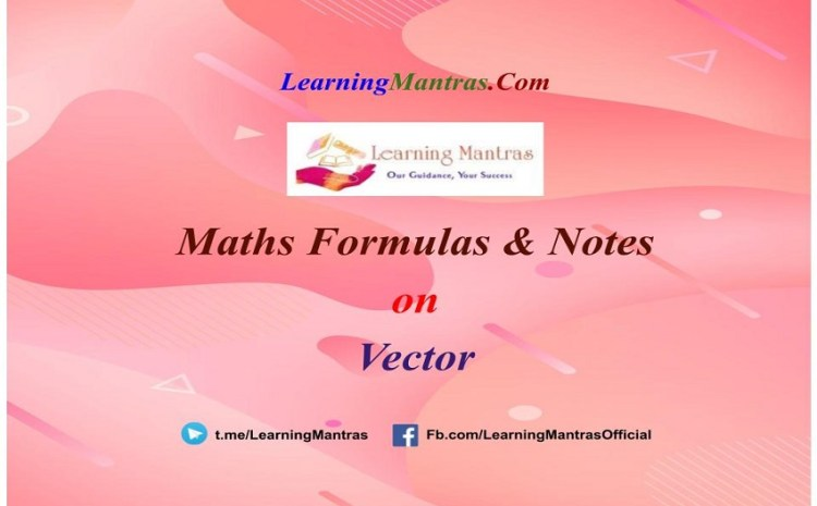 Vector Notes PDF for Class 12, JEE Mains, JEE Advance and Engineering Exams