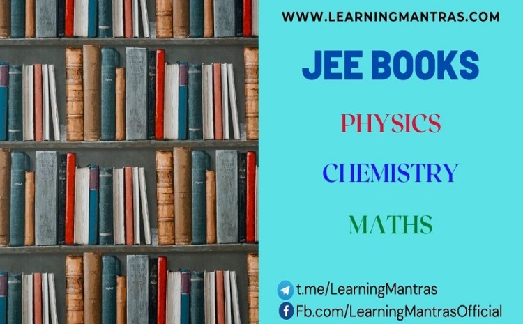Best Books for JEE 2021, 2022 Preparation: Mains and Advance