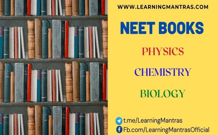 Best Books for NEET 2021 Preparation: Biology, Physics and Chemistry