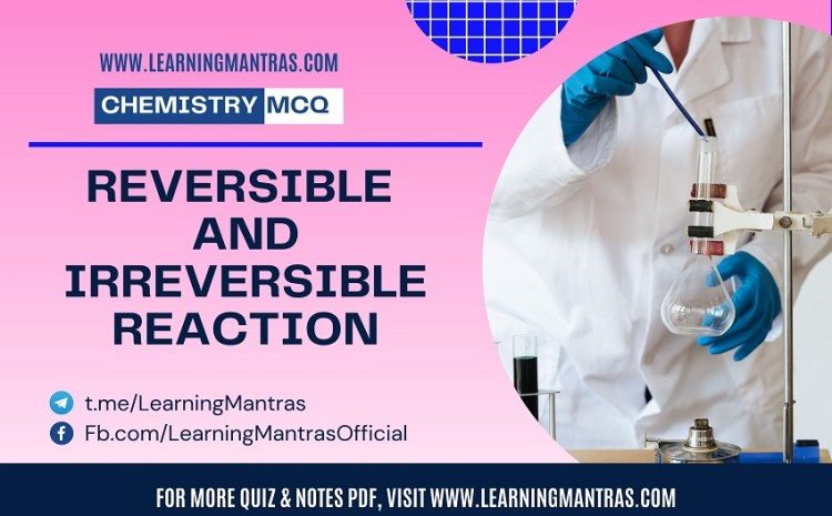 Chemistry MCQ on Reversible and Irreversible Reaction for NEET, JEE, Medical and Engineering Exam 2021