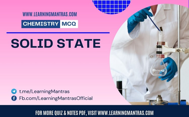 Chemistry MCQ on Solid State for NEET, JEE, Medical and Engineering Exam 2021