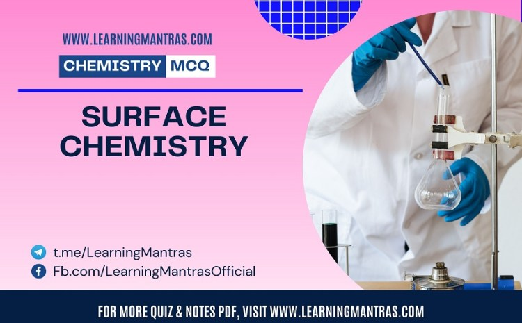 Chemistry MCQ on Surface Chemistry for NEET, JEE, Medical and Engineering Exam 2021