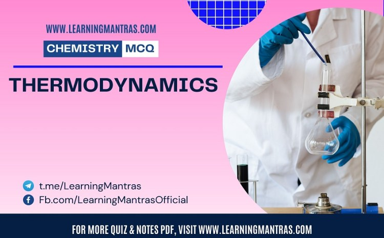 Chemistry MCQ on Thermodynamics for NEET, JEE, Medical and Engineering Exam 2021