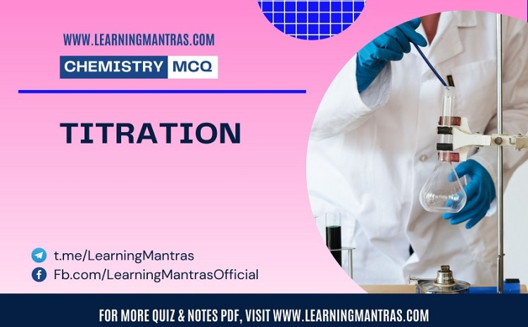 Chemistry MCQ on Titration for NEET, JEE, Medical and Engineering Exam 2021