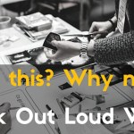 "Why This? Why Now? ""Working Out Loud"""