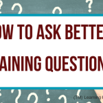 How to Ask Better Training Questions