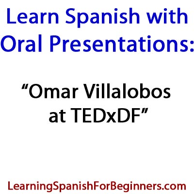 Learn Spanish with Oral Presentations - Omar Villalobos at TEDxDF