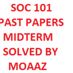 SOC 101 PAST PAPERS MIDTERM SOLVED BY MOAAZ