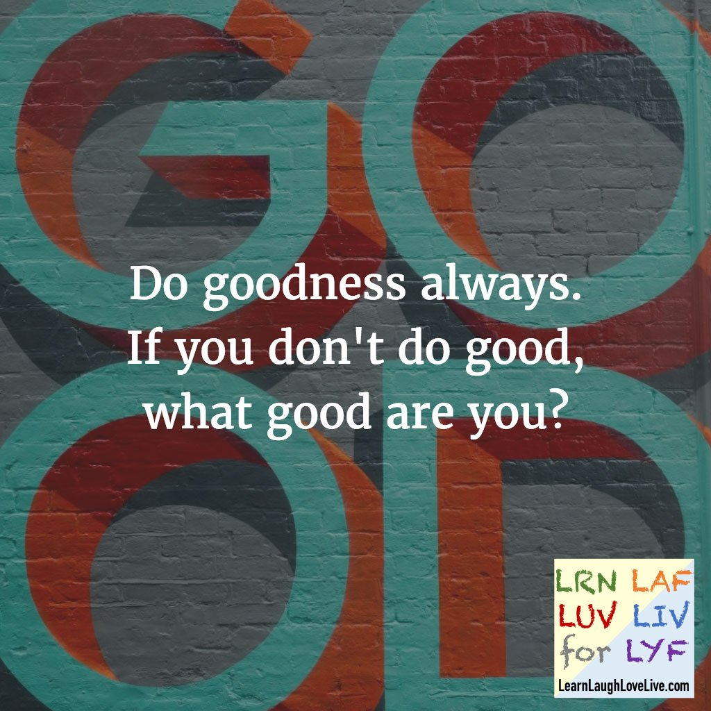 Quote - Sklar - Do goodness always learn laugh love live life LRN LAF LUV LIV LYF