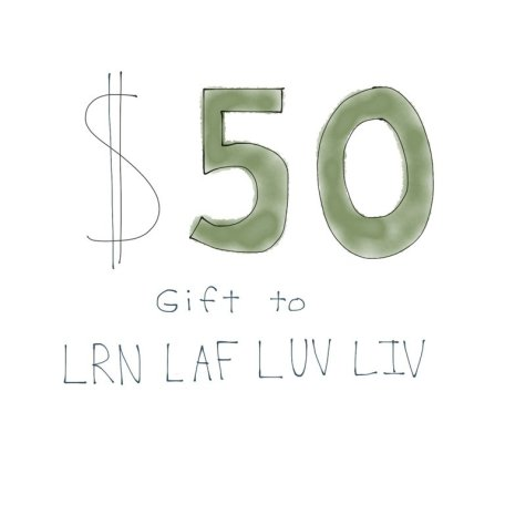 50 dollar gift LRN LAF LUV LIV LYF Learn Laugh Love Live Life