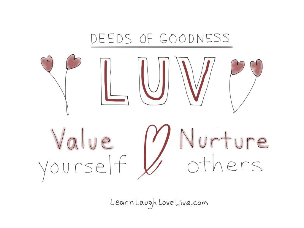 Deed Goodness Value Nurture LRN LAF LUV LIV LYF Learn Laugh Love Live Life