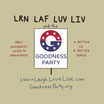 LRN LAF LUV LIV Learn Laugh Love Live and the Goodness Party