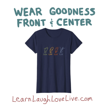 LRN LAF LUV LIV Learn Laugh Love Live Wear Goodness Front and Center