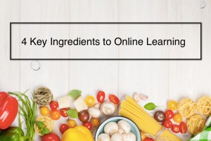 4 Key Ingredients to Online Learning