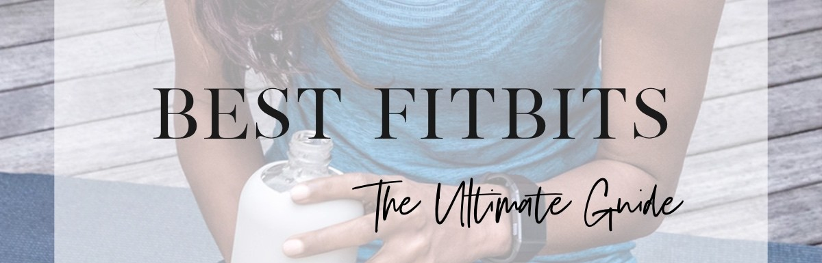 Best Fitbits: The Ultimate Guide