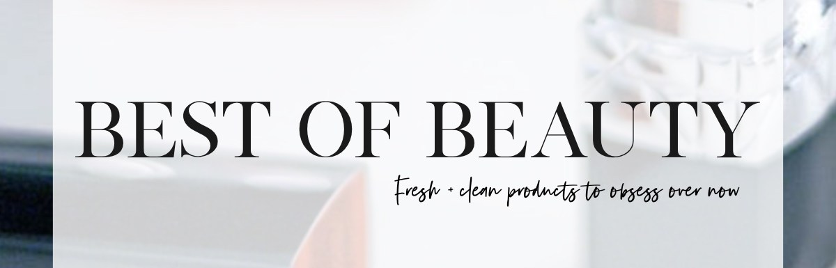 Best of Beauty – Cruelty Free Products To Obsess Over Now