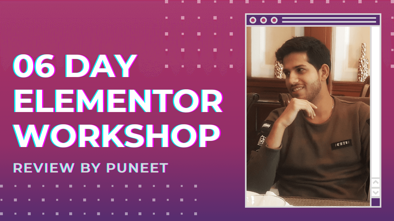 Elementor Workshop Review by Puneet