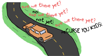 A car on the road. Dialogue: 'Are we there yet? - No! - Are we there yet? - No! - Are we there yet? - reCURSE YOU KIDS!