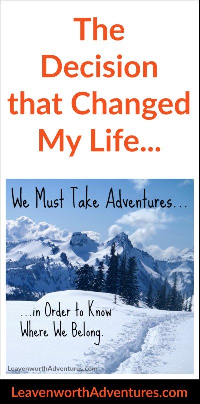 The Decision that Changed My Life - Read more at LeavenworthAdventures.com