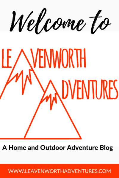 Welcome to Leavenworth Adventures: A Home and Outdoor Adventure Blog