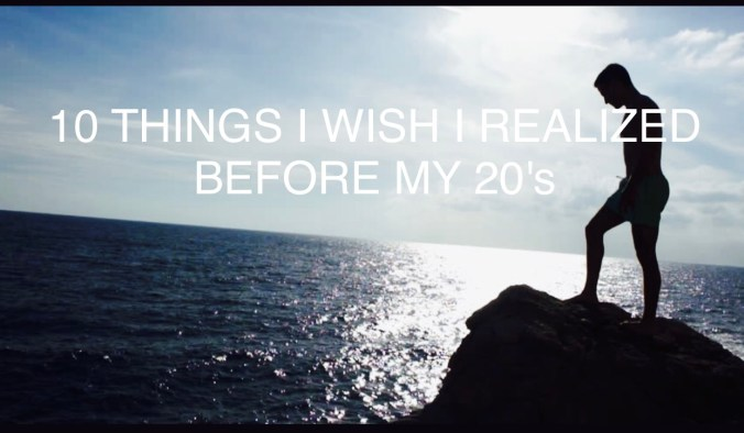 10 THINGS I WISH I REALIZED BEFORE MY 20's