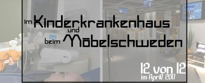 12 von 12 April - im Kinderkrankenhaus und beim Möbelschweden