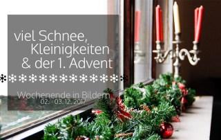 viel Schnee, Kleinigkeiten und der 1. Advent | Wochenende in Bildern 02. – 03. 12.