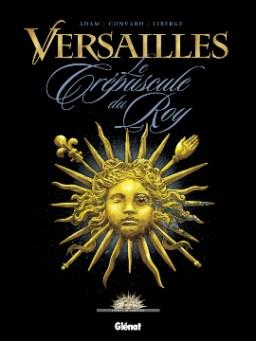 Versailles, tome 1 : Le crépuscule du Roy