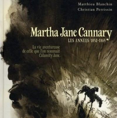 Martha Jane Cannary, tome 1 : Les années 1852 – 1869
