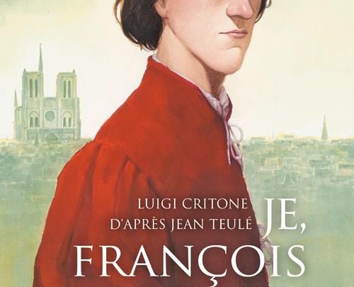 Je, François Villon, tome 1 : Mais où sont les neiges d'antan ?