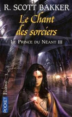 Le Prince du néant, tome 3 : Le chant des sorciers
