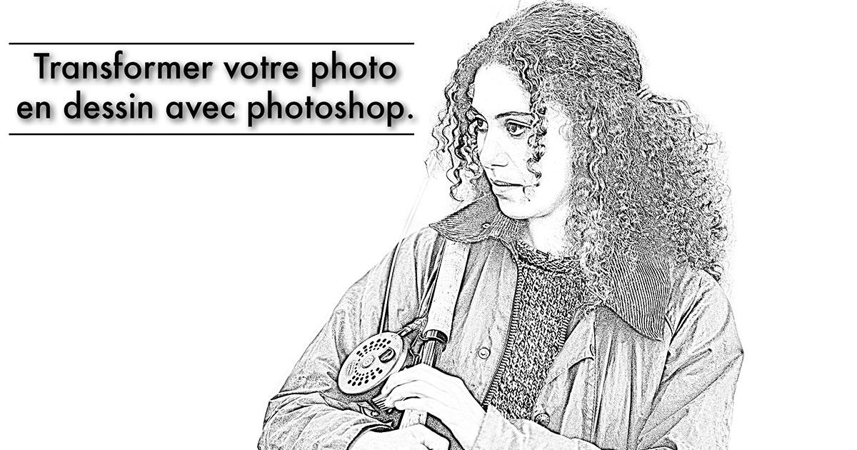 Transformer votre photo en dessin avec Photoshop.