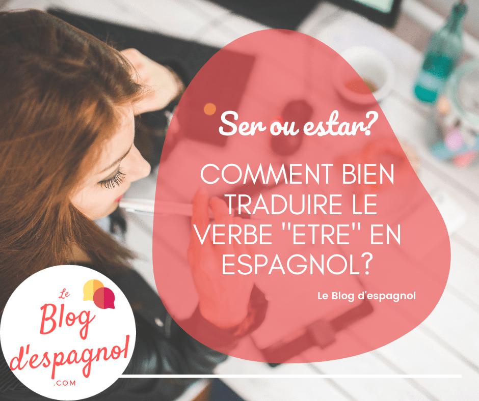 Ser Ou Estar Comment Traduire Le Verbe Etre Francais En Espagnol Le Blog D Espagnol