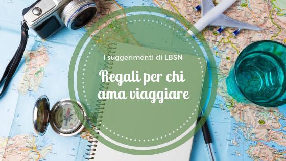 LBSN consiglia: regali per chi ama viaggiare
