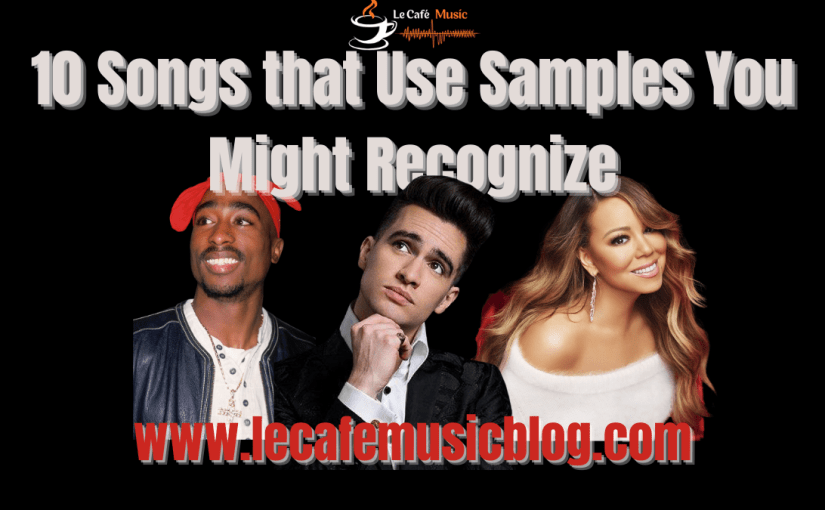 10 Songs That Use Samples You May Recognize