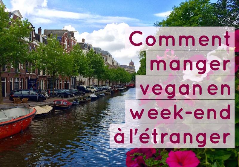 Comment manger vegan en week-end à l'étranger